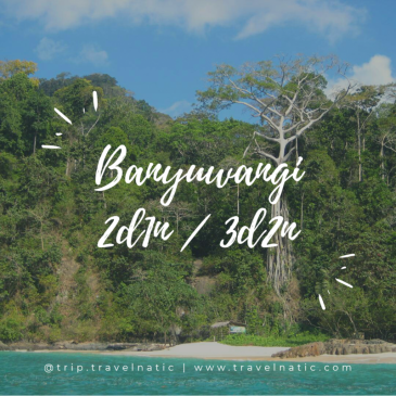 TRAVELNATIC GOES TO BANYUWANGI